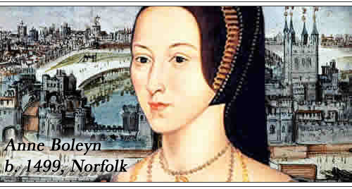 Anne Boleyn, b. 1499, Norfolk