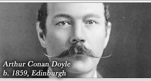 Born: Arthur Conan Doyle, 1859, Edinburgh