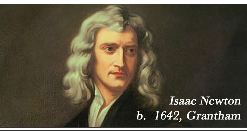 Issac Newton, born 1642 in Grantham